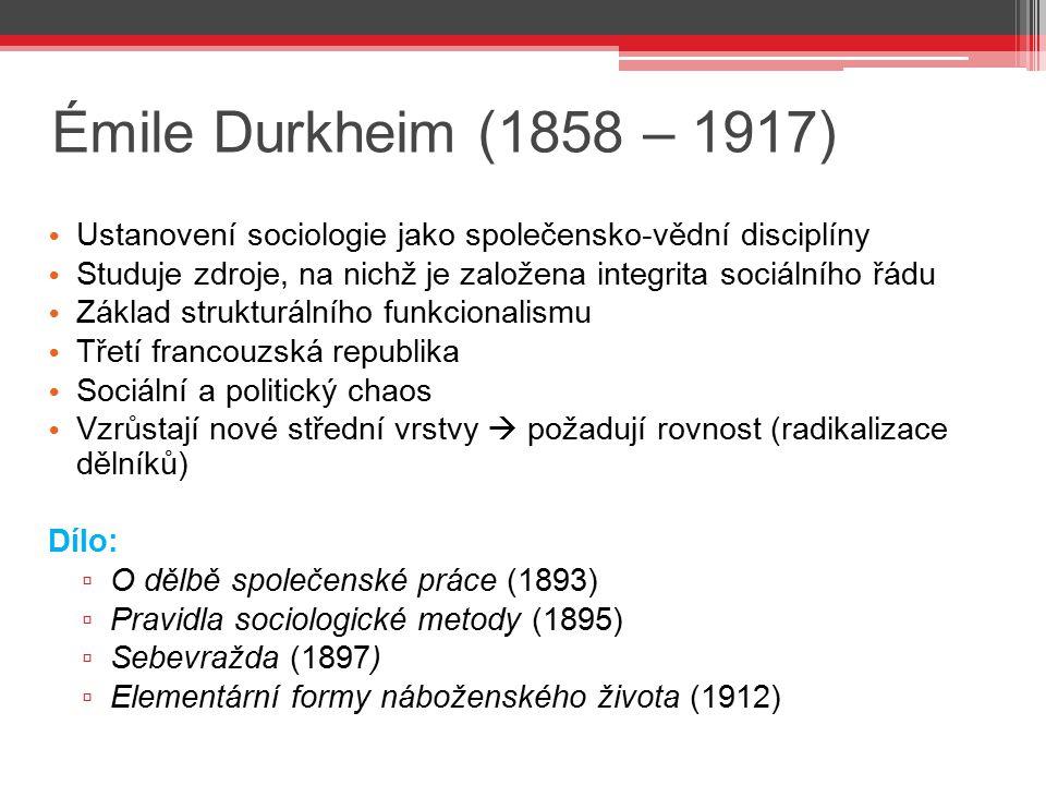 Émile Durkheim (1858 – 1917) Ustanovení sociologie jako společensko-vědní disciplíny Studuje zdroje, na nichž je založena integrita sociálního řádu Zá