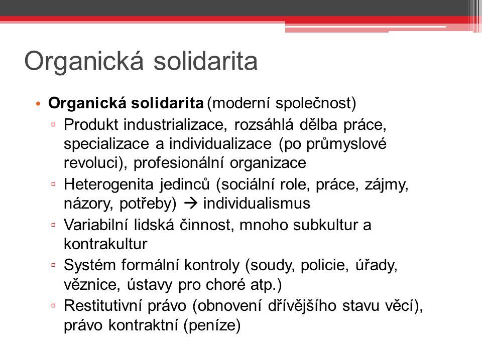 Organická solidarita Organická solidarita (moderní společnost) ▫ Produkt industrializace, rozsáhlá dělba práce, specializace a individualizace (po prů