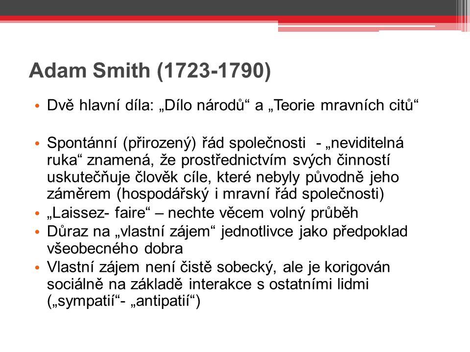 """Adam Smith (1723-1790) Dvě hlavní díla: """"Dílo národů"""" a """"Teorie mravních citů"""" Spontánní (přirozený) řád společnosti - """"neviditelná ruka"""" znamená, že"""
