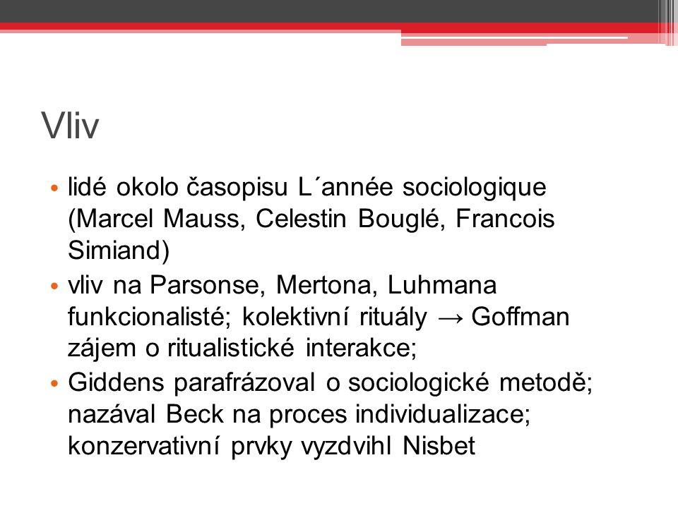 Vliv lidé okolo časopisu L´année sociologique (Marcel Mauss, Celestin Bouglé, Francois Simiand) vliv na Parsonse, Mertona, Luhmana funkcionalisté; kol