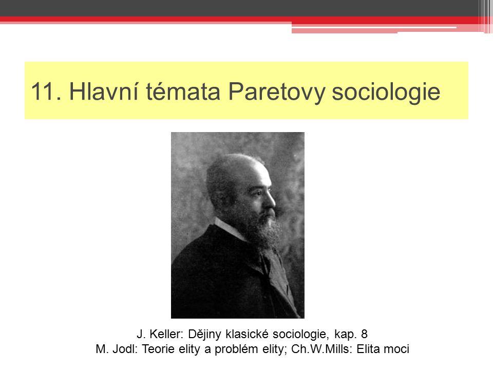 11. Hlavní témata Paretovy sociologie J. Keller: Dějiny klasické sociologie, kap. 8 M. Jodl: Teorie elity a problém elity; Ch.W.Mills: Elita moci