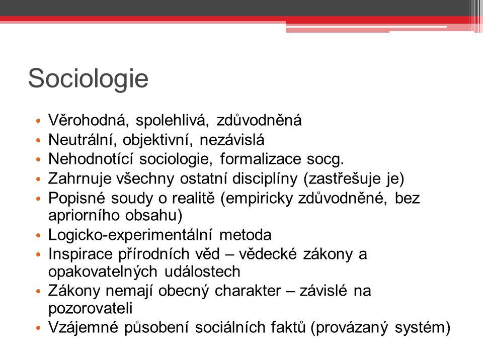 Sociologie Věrohodná, spolehlivá, zdůvodněná Neutrální, objektivní, nezávislá Nehodnotící sociologie, formalizace socg. Zahrnuje všechny ostatní disci