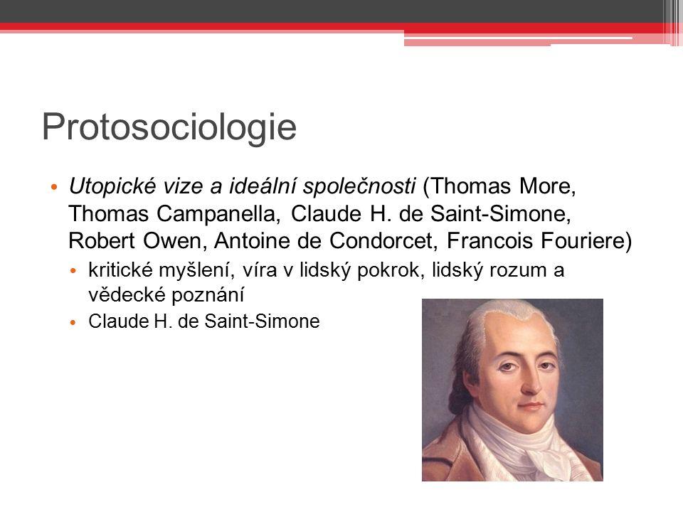 Protosociologie Utopické vize a ideální společnosti (Thomas More, Thomas Campanella, Claude H. de Saint-Simone, Robert Owen, Antoine de Condorcet, Fra