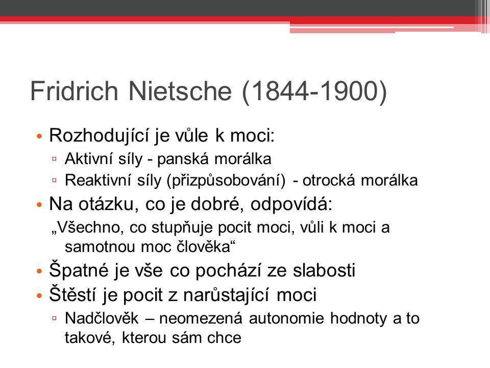 Fridrich Nietsche (1844-1900) Rozhodující je vůle k moci: ▫ Aktivní síly - panská morálka ▫ Reaktivní síly (přizpůsobování) - otrocká morálka Na otázk