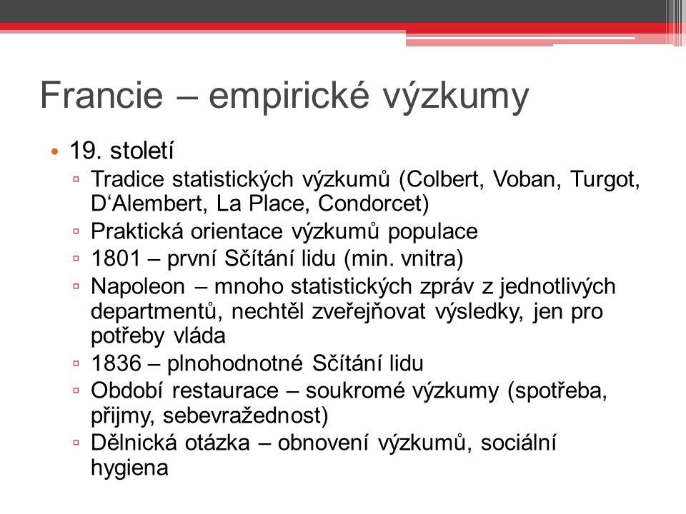 Francie – empirické výzkumy 19. století ▫ Tradice statistických výzkumů (Colbert, Voban, Turgot, D'Alembert, La Place, Condorcet) ▫ Praktická orientac