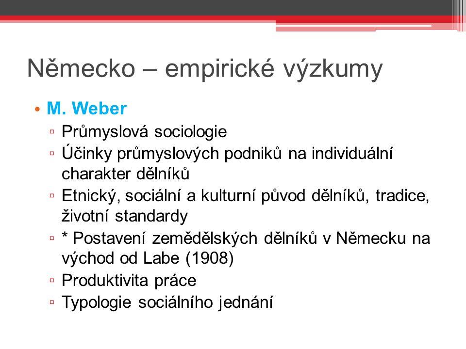 Německo – empirické výzkumy M. Weber ▫ Průmyslová sociologie ▫ Účinky průmyslových podniků na individuální charakter dělníků ▫ Etnický, sociální a kul