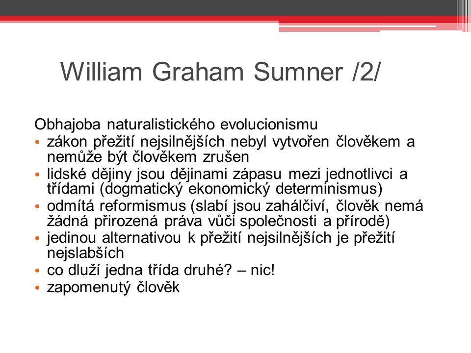 William Graham Sumner /2/ Obhajoba naturalistického evolucionismu zákon přežití nejsilnějších nebyl vytvořen člověkem a nemůže být člověkem zrušen lid