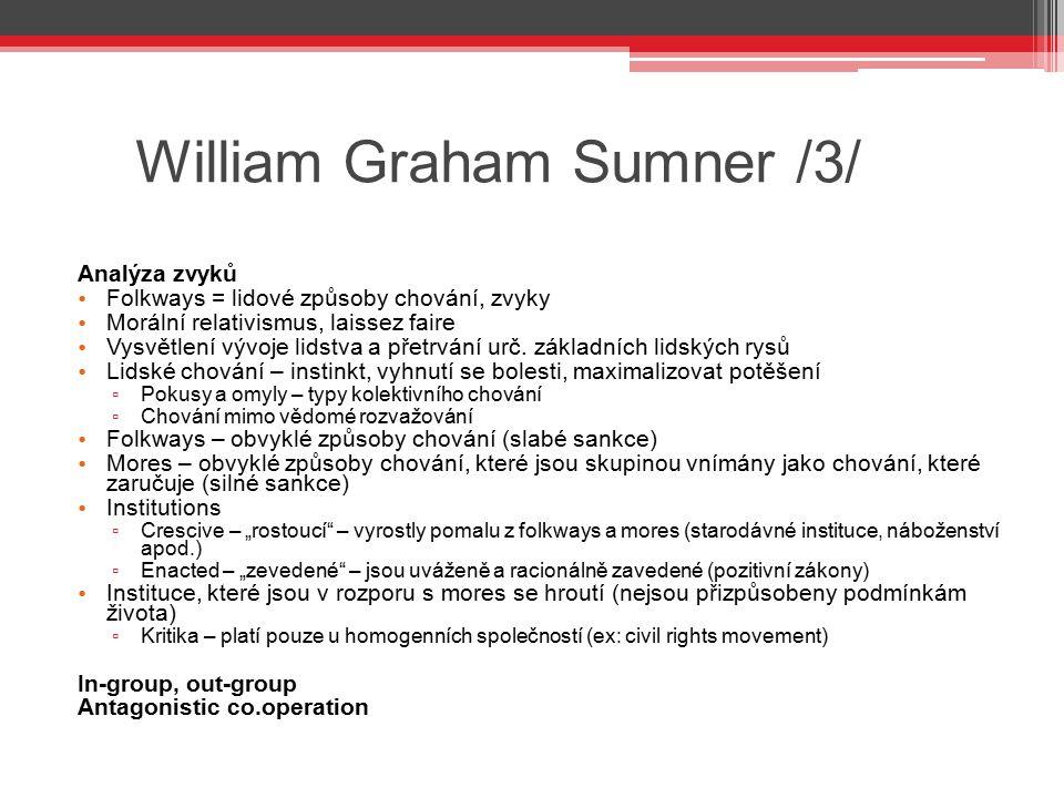 William Graham Sumner /3/ Analýza zvyků Folkways = lidové způsoby chování, zvyky Morální relativismus, laissez faire Vysvětlení vývoje lidstva a přetr