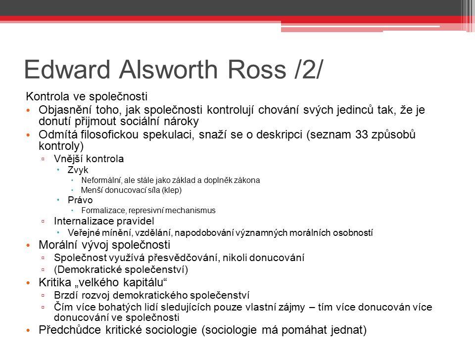 Edward Alsworth Ross /2/ Kontrola ve společnosti Objasnění toho, jak společnosti kontrolují chování svých jedinců tak, že je donutí přijmout sociální