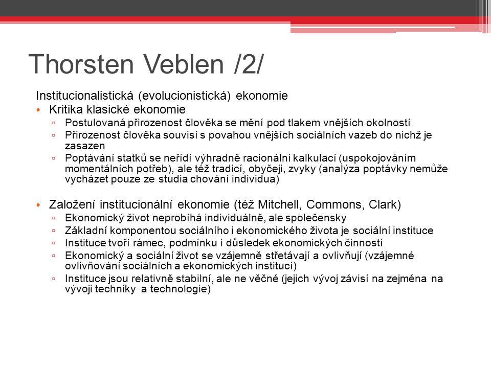 Thorsten Veblen /2/ Institucionalistická (evolucionistická) ekonomie Kritika klasické ekonomie ▫ Postulovaná přirozenost člověka se mění pod tlakem vn
