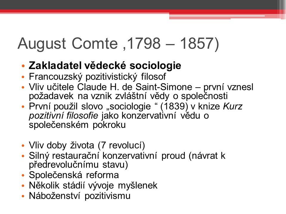 August Comte '1798 – 1857) Zakladatel vědecké sociologie Francouzský pozitivistický filosof Vliv učitele Claude H. de Saint-Simone – první vznesl poža