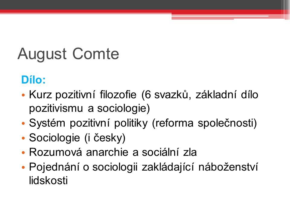 August Comte Dílo: Kurz pozitivní filozofie (6 svazků, základní dílo pozitivismu a sociologie) Systém pozitivní politiky (reforma společnosti) Sociolo