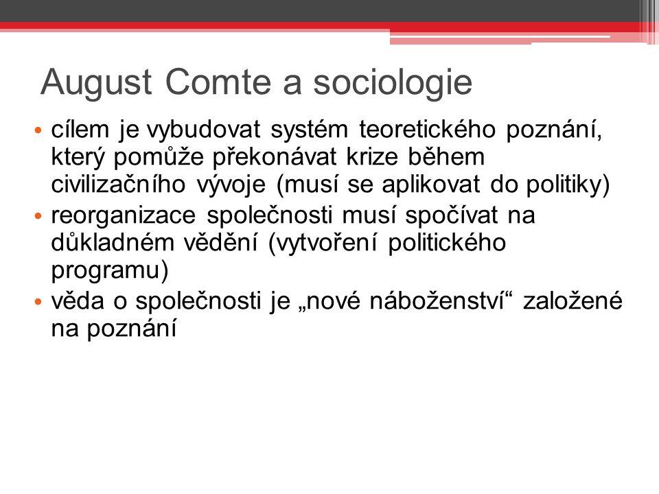 August Comte a sociologie cílem je vybudovat systém teoretického poznání, který pomůže překonávat krize během civilizačního vývoje (musí se aplikovat