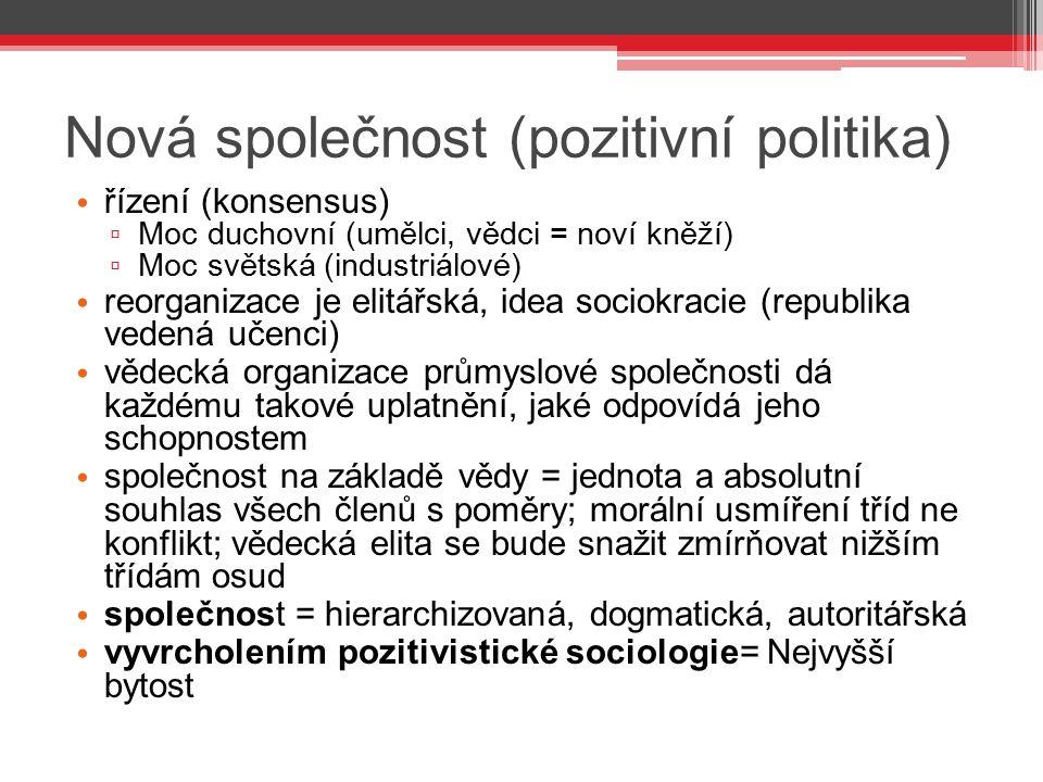 Nová společnost (pozitivní politika) řízení (konsensus) ▫ Moc duchovní (umělci, vědci = noví kněží) ▫ Moc světská (industriálové) reorganizace je elit