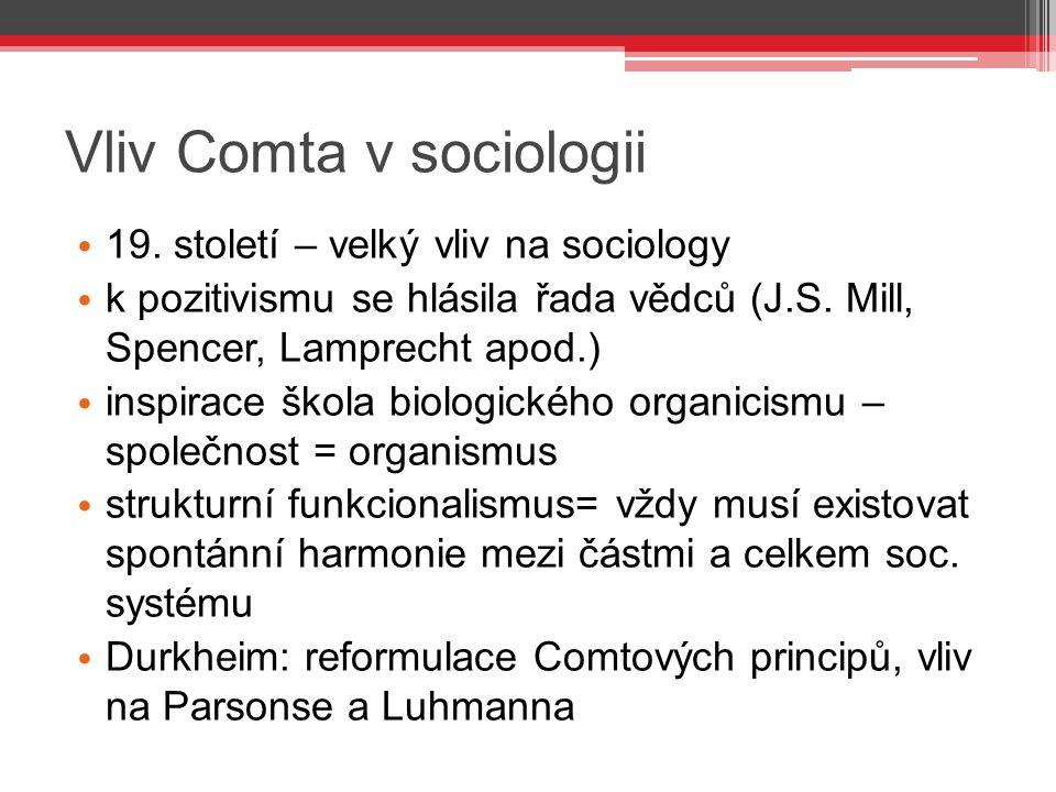 Vliv Comta v sociologii 19. století – velký vliv na sociology k pozitivismu se hlásila řada vědců (J.S. Mill, Spencer, Lamprecht apod.) inspirace škol