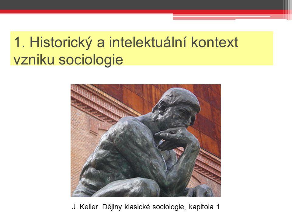 1. Historický a intelektuální kontext vzniku sociologie J. Keller. Dějiny klasické sociologie, kapitola 1