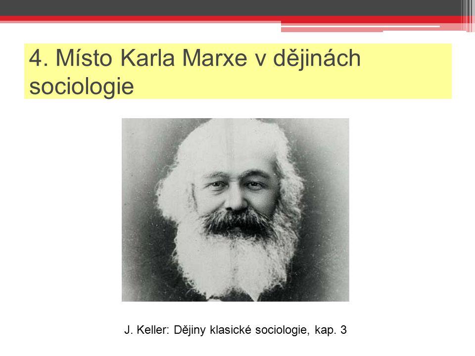 4. Místo Karla Marxe v dějinách sociologie J. Keller: Dějiny klasické sociologie, kap. 3