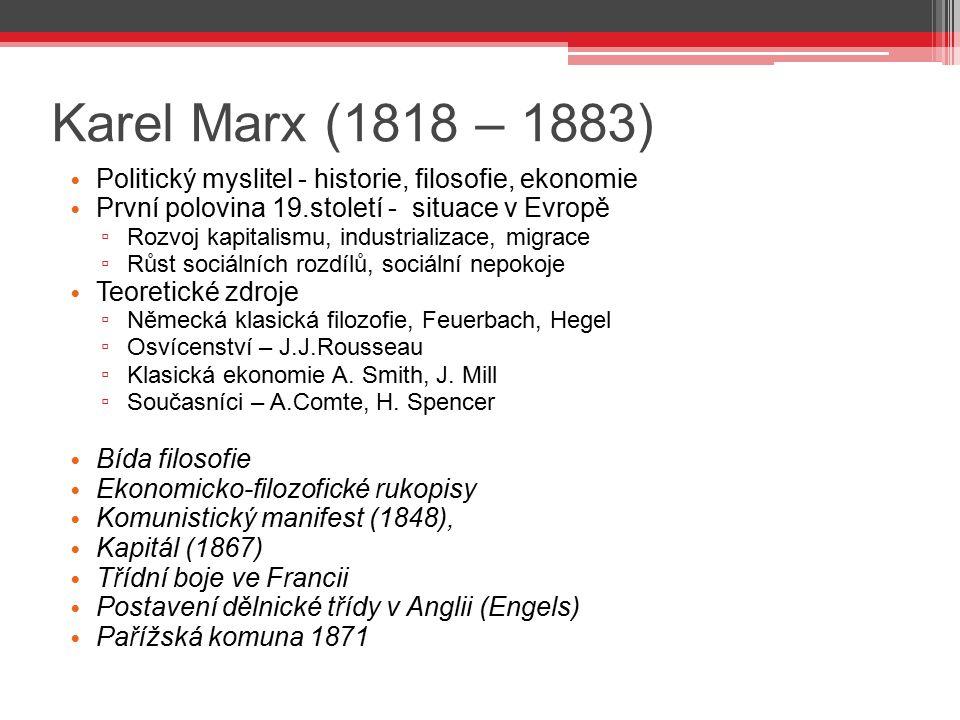 Karel Marx (1818 – 1883) Politický myslitel - historie, filosofie, ekonomie První polovina 19.století - situace v Evropě ▫ Rozvoj kapitalismu, industr