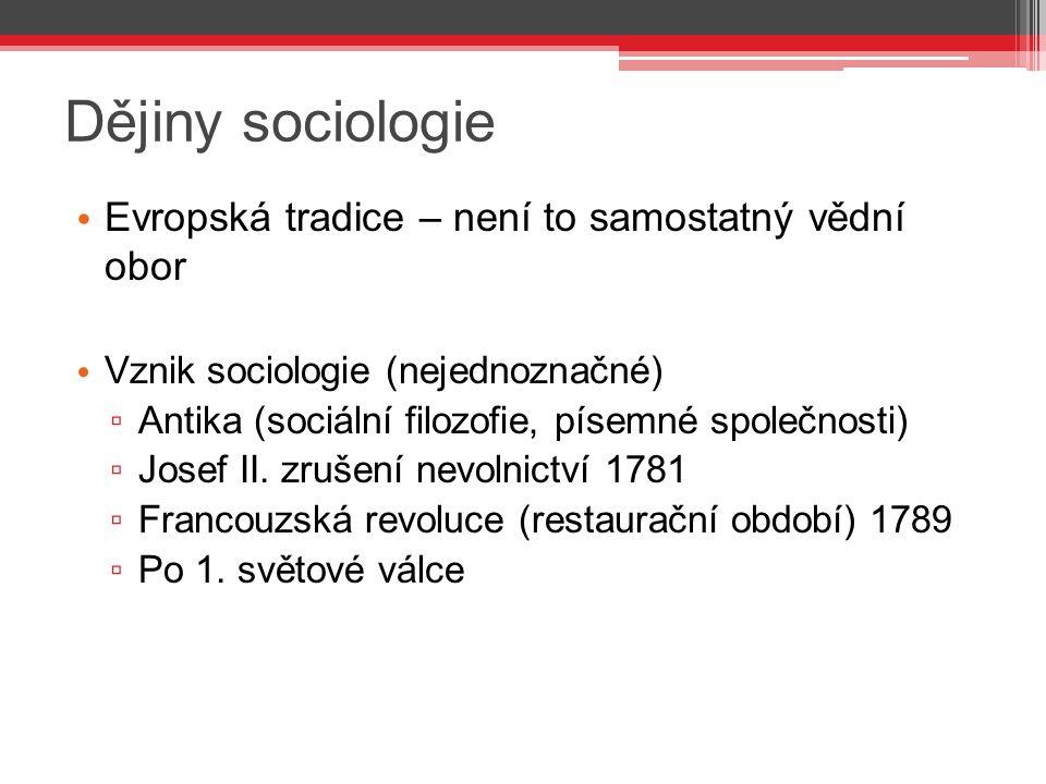 Dějiny sociologie Evropská tradice – není to samostatný vědní obor Vznik sociologie (nejednoznačné) ▫ Antika (sociální filozofie, písemné společnosti)