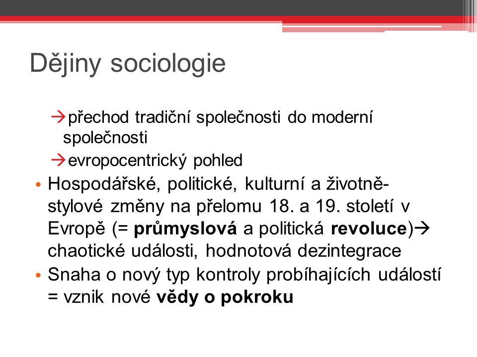 Dějiny sociologie  přechod tradiční společnosti do moderní společnosti  evropocentrický pohled Hospodářské, politické, kulturní a životně- stylové z