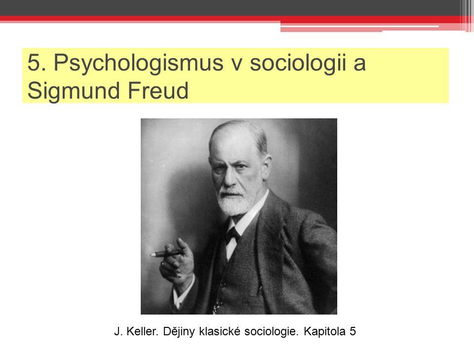 5. Psychologismus v sociologii a Sigmund Freud J. Keller. Dějiny klasické sociologie. Kapitola 5
