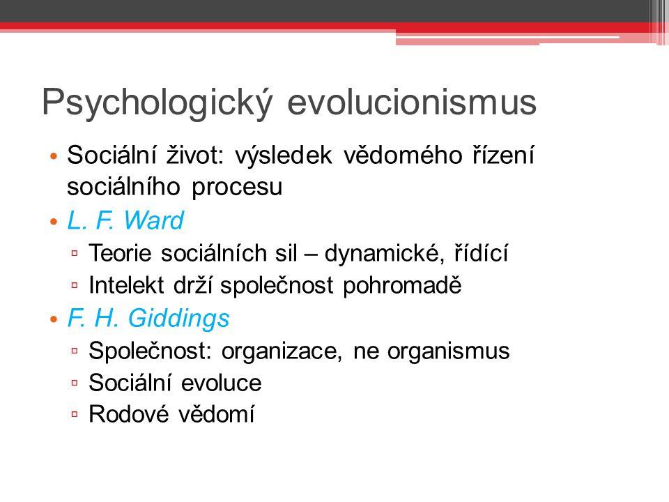 Psychologický evolucionismus Sociální život: výsledek vědomého řízení sociálního procesu L. F. Ward ▫ Teorie sociálních sil – dynamické, řídící ▫ Inte