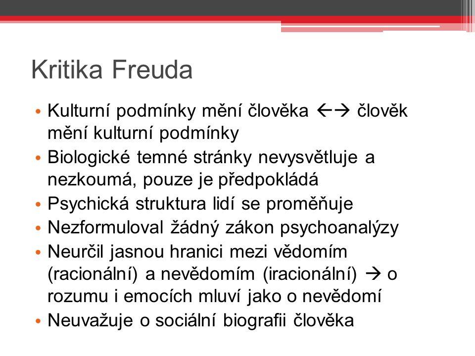 Kritika Freuda Kulturní podmínky mění člověka  člověk mění kulturní podmínky Biologické temné stránky nevysvětluje a nezkoumá, pouze je předpokládá
