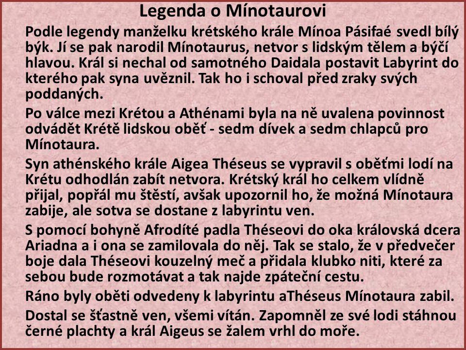 Legenda o Mínotaurovi Podle legendy manželku krétského krále Mínoa Pásifaé svedl bílý býk.