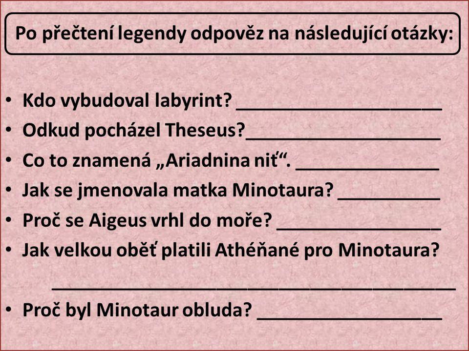 ŘEŠENÍ Kdo vybudoval labyrint.Daidalos Odkud pocházel Theseus.