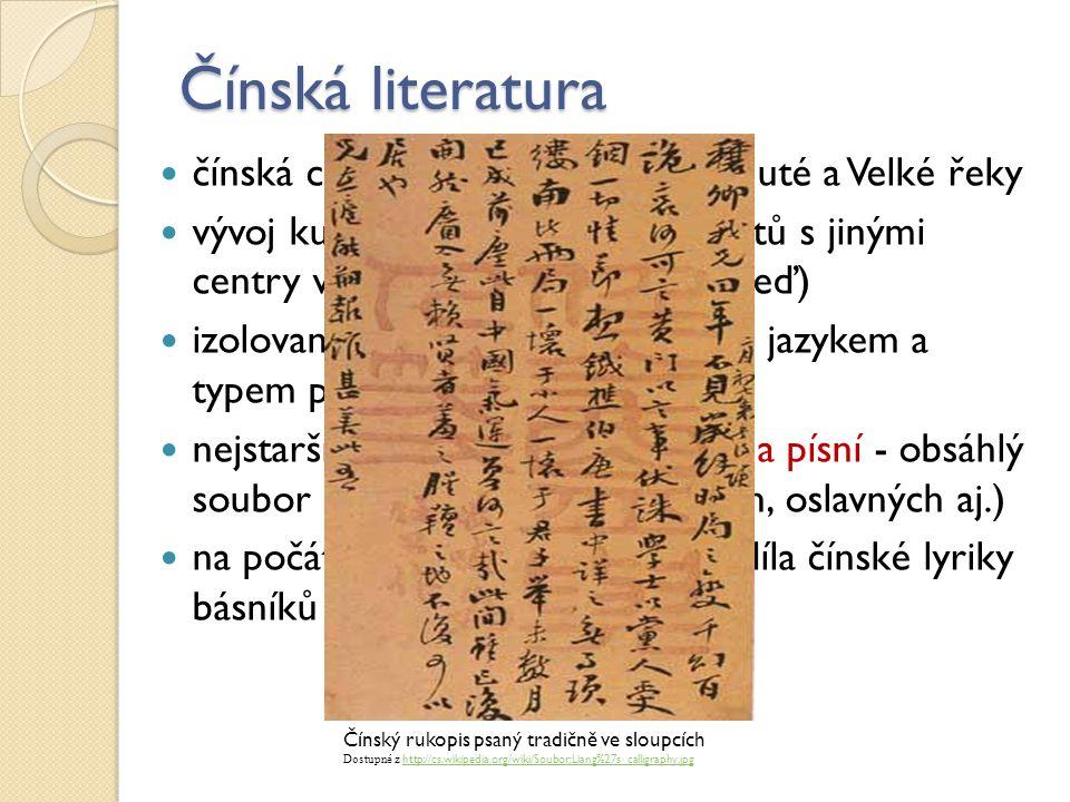 Čínská literatura čínská civilizace sídlila v povodí Žluté a Velké řeky vývoj kultury probíhal bez kontaktů s jinými centry vzdělanosti (Velká čínská