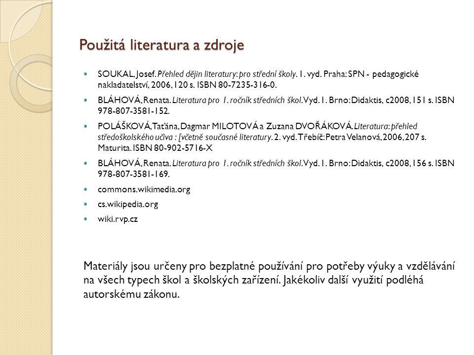 Použitá literatura a zdroje SOUKAL, Josef. Přehled dějin literatury: pro střední školy. 1. vyd. Praha: SPN - pedagogické nakladatelství, 2006, 120 s.