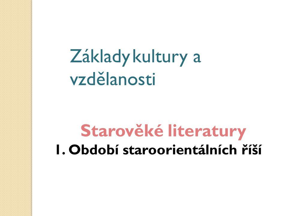 Základy kultury a vzdělanosti Starověké literatury 1. Období staroorientálních říší