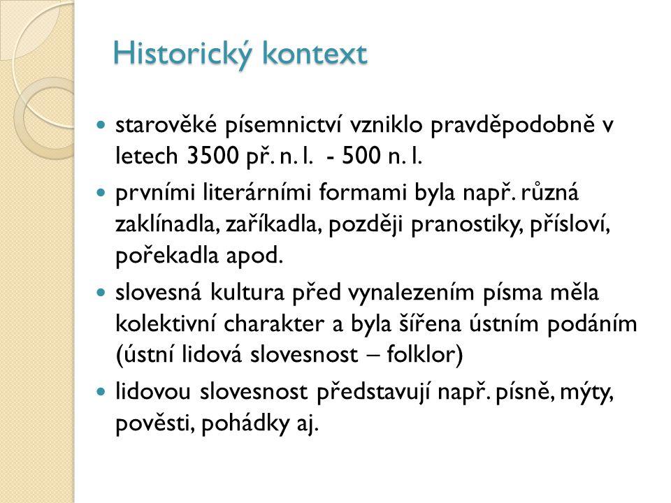 Historický kontext starověké písemnictví vzniklo pravděpodobně v letech 3500 př. n. l. - 500 n. l. prvními literárními formami byla např. různá zaklín