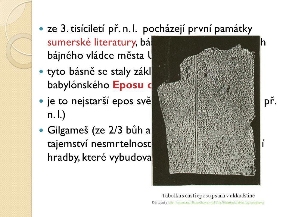 ze 3. tisíciletí př. n. l. pocházejí první památky sumerské literatury, básně vyprávějící o osudech bájného vládce města Uruk – Gilgameše tyto básně s