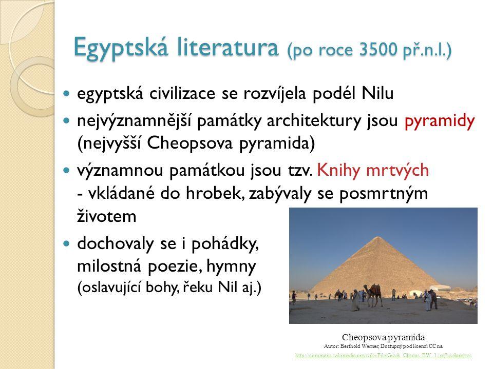 Egyptská literatura (po roce 3500 př.n.l.) egyptská civilizace se rozvíjela podél Nilu nejvýznamnější památky architektury jsou pyramidy (nejvyšší Che