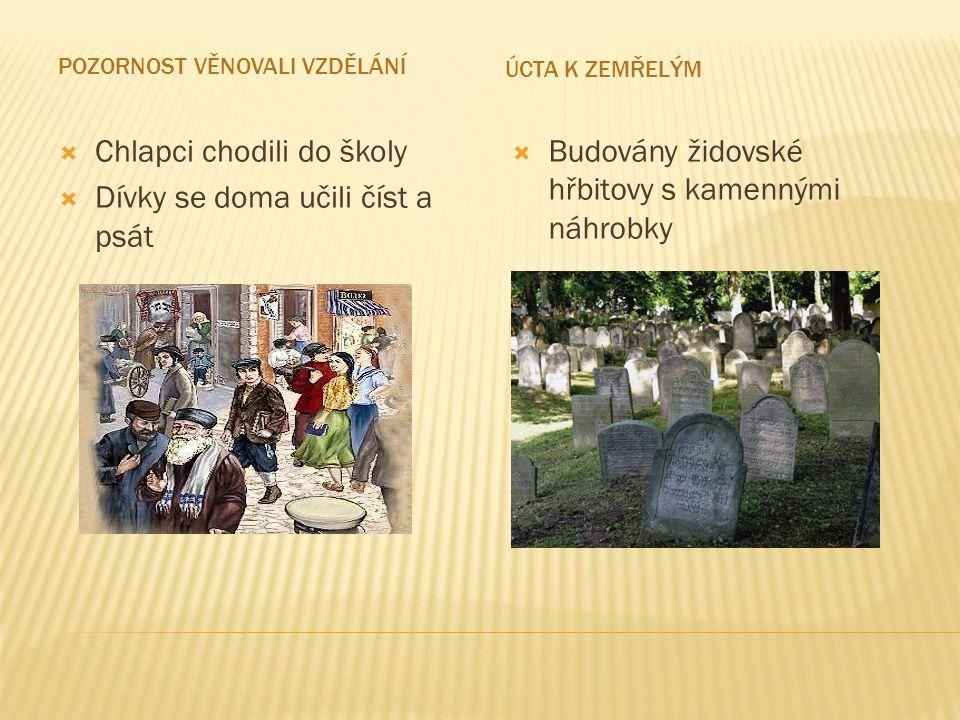 POZORNOST VĚNOVALI VZDĚLÁNÍ ÚCTA K ZEMŘELÝM  Chlapci chodili do školy  Dívky se doma učili číst a psát  Budovány židovské hřbitovy s kamennými náhrobky