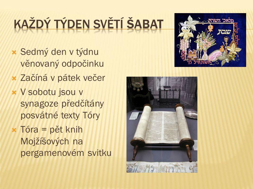  Sedmý den v týdnu věnovaný odpočinku  Začíná v pátek večer  V sobotu jsou v synagoze předčítány posvátné texty Tóry  Tóra = pět knih Mojžíšových na pergamenovém svitku