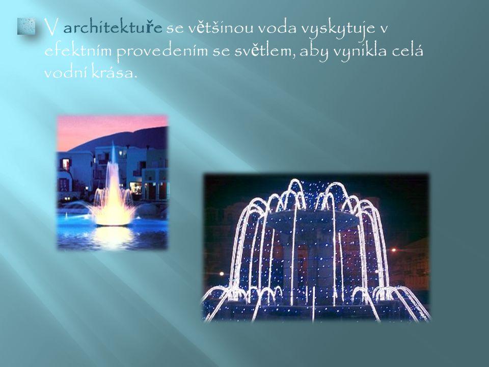  V architektu ř e se v ě tšinou voda vyskytuje v efektním provedením se sv ě tlem, aby vynikla celá vodní krása.