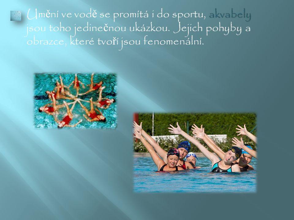 akvabely  Um ě ní ve vod ě se promítá i do sportu, akvabely jsou toho jedine č nou ukázkou.