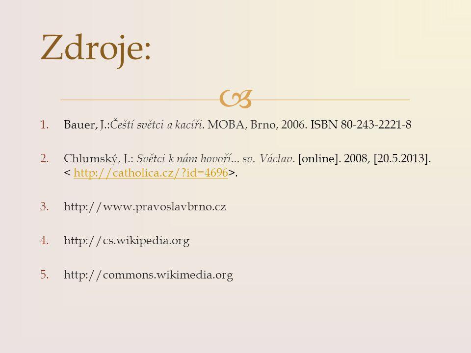  Zdroje: 1.Bauer, J.: Čeští světci a kacíři. MOBA, Brno, 2006. ISBN 80-243-2221-8 2.Chlumský, J.: Světci k nám hovoří... sv. Václav. [online]. 2008,