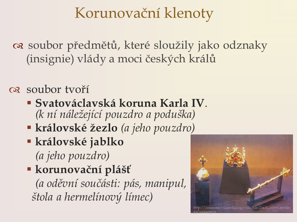 soubor tvoří  Svatováclavská koruna Karla IV. (k ní náležející pouzdro a poduška)  královské žezlo (a jeho pouzdro)  královské jablko (a jeho pou