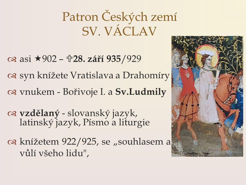  asi  902 –  28. září 935 /929  syn knížete Vratislava a Drahomíry  vnukem - Bořivoje I. a Sv.Ludmily  vzdělaný - slovanský jazyk, latinský jazy