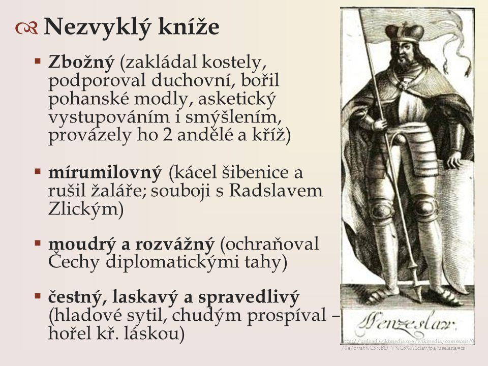  Nezvyklý kníže  Zbožný (zakládal kostely, podporoval duchovní, bořil pohanské modly, asketický vystupováním i smýšlením, provázely ho 2 andělé a kř