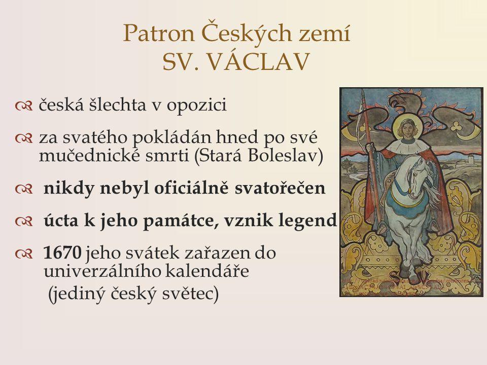  česká šlechta v opozici  za svatého pokládán hned po své mučednické smrti (Stará Boleslav)  nikdy nebyl oficiálně svatořečen  úcta k jeho památce