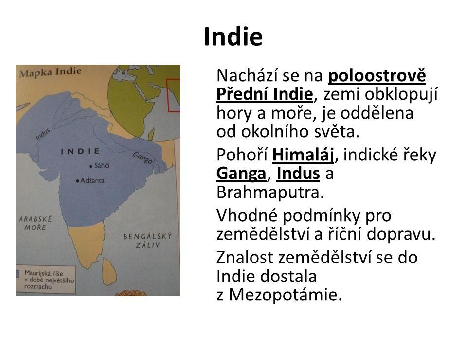 Indie Nachází se na poloostrově Přední Indie, zemi obklopují hory a moře, je oddělena od okolního světa.