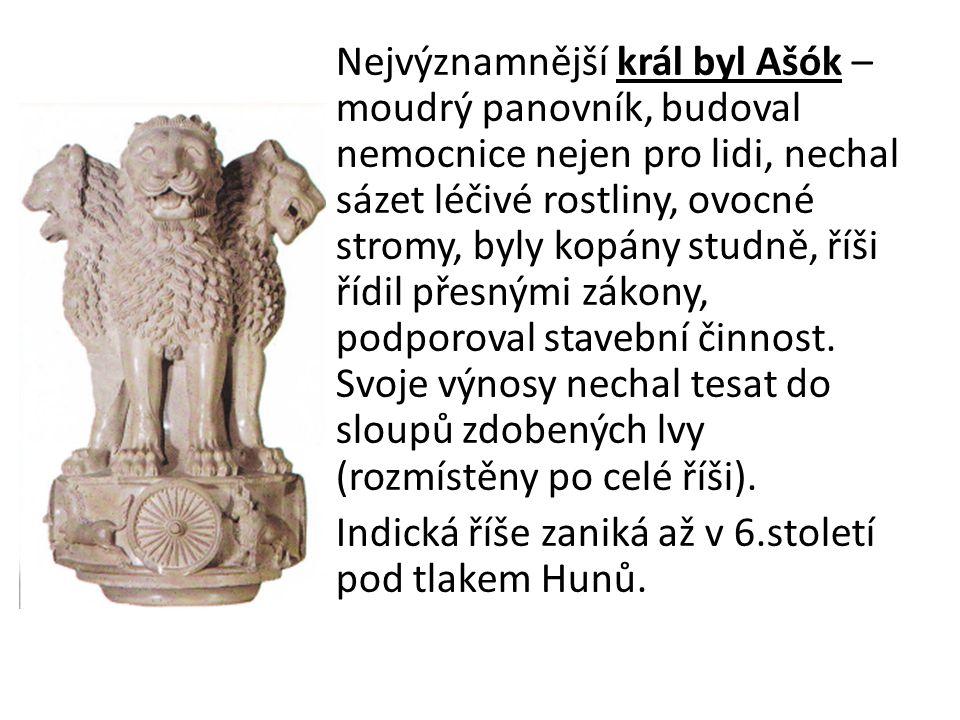 Nejvýznamnější král byl Ašók – moudrý panovník, budoval nemocnice nejen pro lidi, nechal sázet léčivé rostliny, ovocné stromy, byly kopány studně, říši řídil přesnými zákony, podporoval stavební činnost.