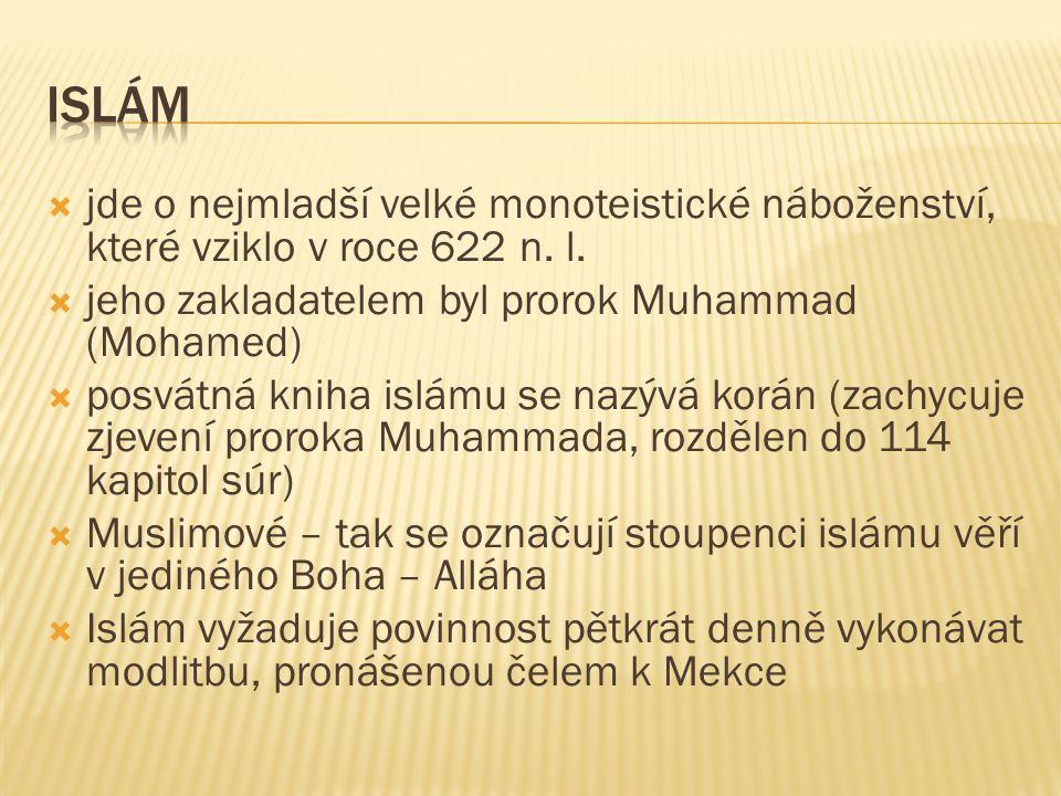  jde o nejmladší velké monoteistické náboženství, které vziklo v roce 622 n. l.  jeho zakladatelem byl prorok Muhammad (Mohamed)  posvátná kniha is