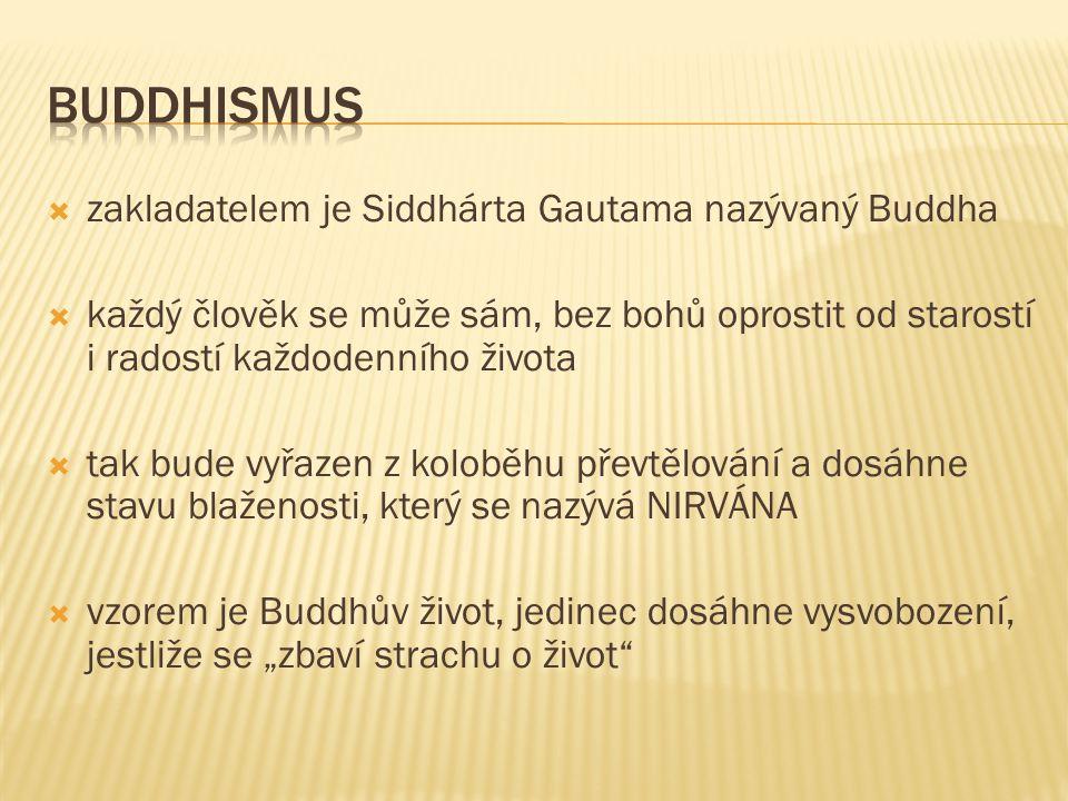  zakladatelem je Siddhárta Gautama nazývaný Buddha  každý člověk se může sám, bez bohů oprostit od starostí i radostí každodenního života  tak bude