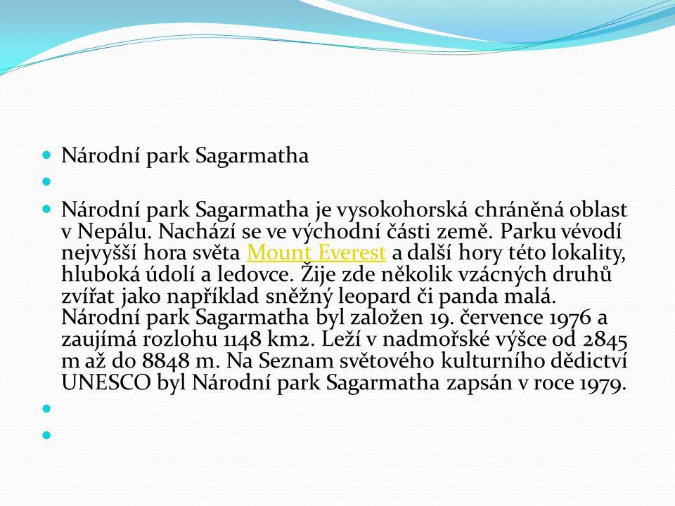Národní park Sagarmatha Národní park Sagarmatha je vysokohorská chráněná oblast v Nepálu. Nachází se ve východní části země. Parku vévodí nejvyšší hor