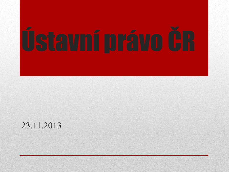 Ústavní právo ČR 23.11.2013
